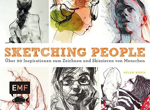 Sketching People: Über 90 Inspirationen zum Zeichnen und Skizzieren von Menschen