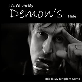 It's Where My Demon's Hide (This Is My Kingdom Come)