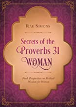 Secrets of the Proverbs 31 Woman: Fresh Perspectives on Biblical Wisdom for Women