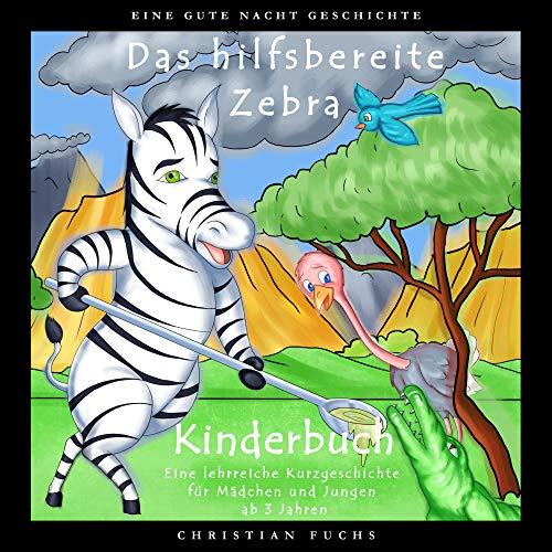 EINE GUTE NACHT GESCHICHTE - Das hilfsbereite Zebra (Kinderbuch - Eine lehrreiche Kurzgeschichte für Mädchen und Jungen)