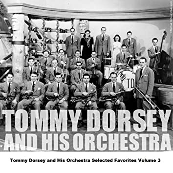 Tommy Dorsey and His Orchestra Selected Favorites Volume 3