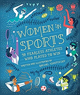 Women in Sports: 50 Fearless Athletes Who Played to Win (Women in Science) by [Rachel Ignotofsky]