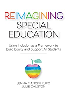 Reimagining Special Education: Using Inclusion as a Framework to Build Equity and Support All Students