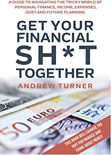 Get Your Financial Sh*t Together: A guide to navigating the tricky world of personal finance, income, expenses, debt and f...