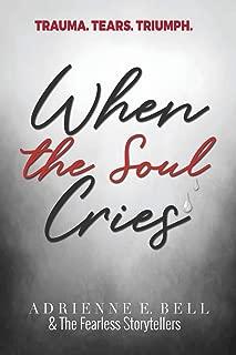 WHEN THE SOUL CRIES: TRAUMA. TEARS. TRIUMPH.