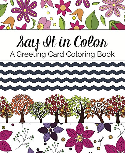 Say It in Color: A Greeting Card Coloring Book for Adults - Relax, Relieve Stress, and Give the Gift of Coloring Creations - Perfect gifts