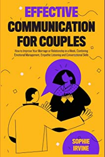 Effective Communication for Couples: How to Improve Your Marriage or Relationship in a Week, Combining Emotional Managemen...