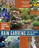 Rain Gardens For the Pacific Northwest: Design and Build Your Own (Design & Build Your Own)