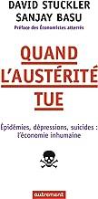 Quand l'austérité tue: Epidémies, dépressions, suicides : l'économie inhumaine (ESSAIS-DOCUMENT) (French Edition)