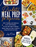 Diabetic Meal Prep for Beginners: 200+ Healthy and Delicious Low-carb Recipes. An Easy Diet Guide to Manage Newly Diagnosed Type 2 Diabetes, Eating Well and Live Better. With 30-Day Meal Plan