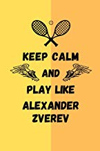 Keep Calm And Play Like Alexander Zverev: Tennis Themed Note Book