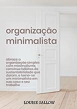 Organização Minimalista: Abrace A Organização Simples Com Minimalismo, Construa Hábitos De Sustentabilidade Que Duram, E T...