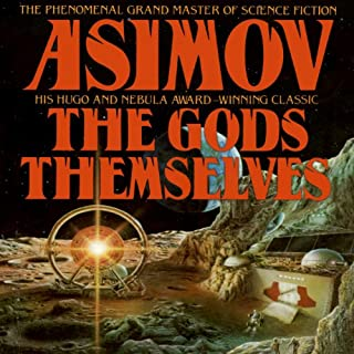 The Gods Themselves                   Written by:                                                                                                                                 Isaac Asimov                               Narrated by:                                                                                                                                 Scott Brick                      Length: 11 hrs and 26 mins     8 ratings     Overall 5.0
