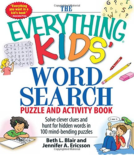 Compare Textbook Prices for The Everything Kids' Word Search Puzzle and Activity Book: Solve clever clues and hunt for hidden words in 100 mind-bending puzzles Illustrated Edition ISBN 9781598695458 by Blair, Beth L,Ericsson, Jennifer A