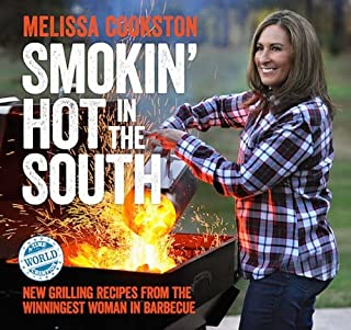 Smokin' Hot in the South: New Grilling Recipes from the Winningest Woman in Barbecue (Volume 2) (Melissa Cookston)