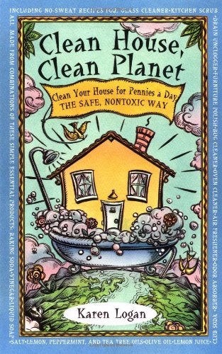 Clean House, Clean Planet: Clean Your House for Pennies a Day, the Safe, Nontoxic Way