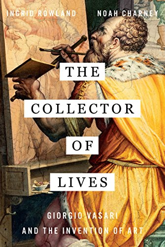 The Collector of Lives: Giorgio Vasari and the Invention of -