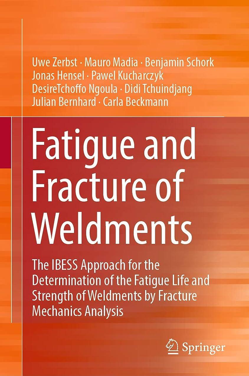 かろうじてアンデス山脈乱暴なFatigue and Fracture of Weldments: The IBESS Approach for the Determination of the Fatigue Life and Strength of Weldments by Fracture Mechanics Analysis (English Edition)