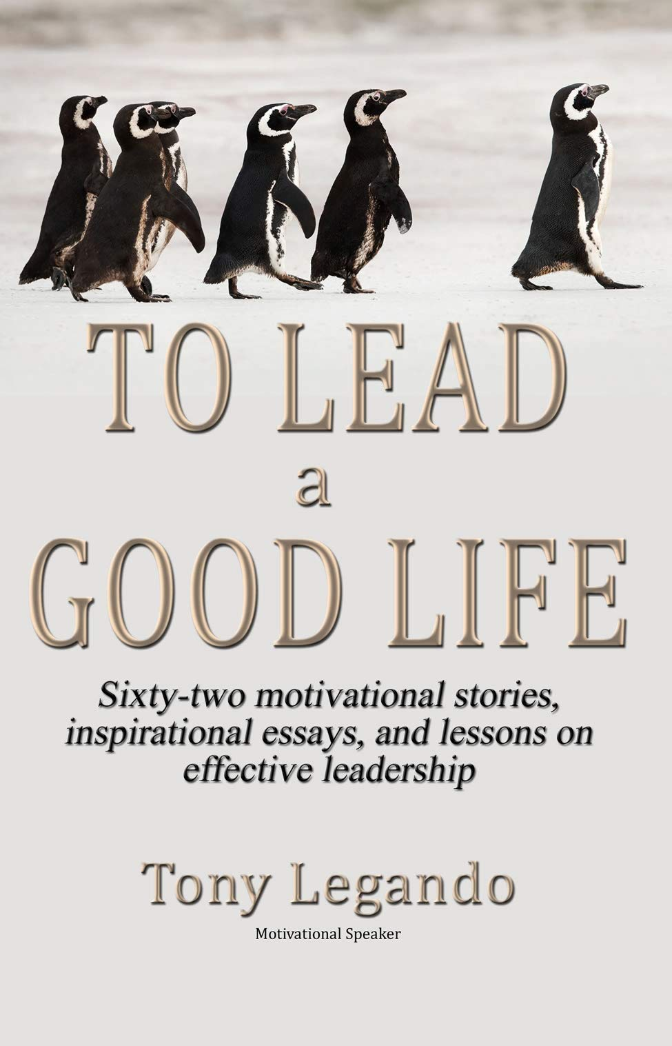 To Lead A Good Life… A Wealth of Inspiration, Motivation, and Leadership