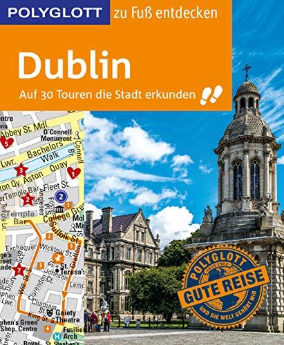 POLYGLOTT Reiseführer Dublin zu Fuß entdecken: Auf 30 Touren die Stadt erkunden (POLYGLOTT zu Fuß entdecken)