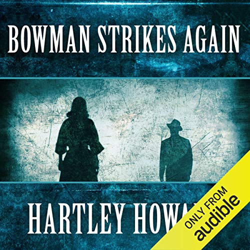 Bowman Strikes Again                   By:                                                                                                                                 Hartley Howard                               Narrated by:                                                                                                                                 Mark Boyett                      Length: 7 hrs and 45 mins     1 rating     Overall 5.0