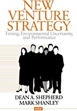 New Venture Strategy: Timing, Environmental Uncertainty, and Performance (Entrepreneurship & the Management of Growing Enterprises)
