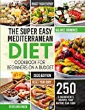 The Super Easy Mediterranean Diet Cookbook for Beginners on a Budget: 250 5-ingredients