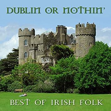 Dublin' Or Nothin': Best Of Irish Folk