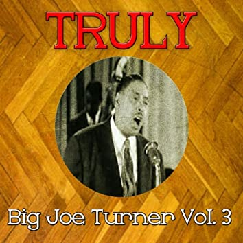 Truly Big Joe Turner, Vol. 3