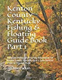 Kenton County Kentucky Fishing & Floating Guide Book Part 1: Complete fishing and floating information for Kenton County Kentucky Part 1 from ... (Kentucky Fishing & Floating Guide Books)