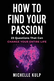 How To Find Your Passion: 23 Questions That Can Change Your Entire Life