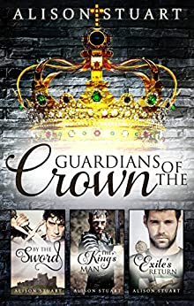 Guardians Of The Crown Complete Collection/By The Sword/The King's Man/Exile's Return by [Alison Stuart]