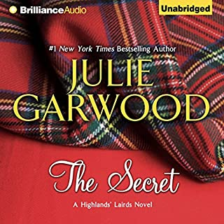 The Secret     Highlands' Lairds, Book 1              Written by:                                                                                                                                 Julie Garwood                               Narrated by:                                                                                                                                 Susan Duerden                      Length: 12 hrs and 46 mins     21 ratings     Overall 4.7