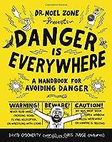 Danger Is Everywhere: A Handbook for Avoiding Danger (Danger Is Everywhere, 1)