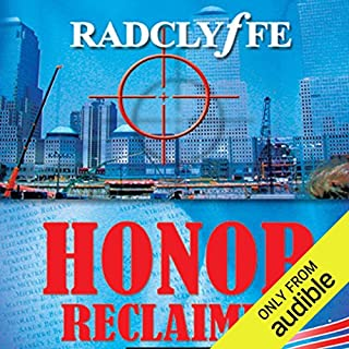 Honor Reclaimed                   By:                                                                                                                                 Radclyffe                               Narrated by:                                                                                                                                 Abby Craden                      Length: 9 hrs and 9 mins     220 ratings     Overall 4.7