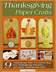 Image: Thanksgiving Paper Crafts: 9 Thanksgiving Table Decoration Ideas, Free Thanksgiving Printables, and Happy Thanksgiving Cards | Kindle Edition | Print length: 49 pages | by Prime Publishing LLC (Author). Publication date: March 14, 2017