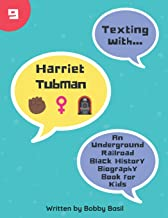 Texting with Harriet Tubman: An Underground Railroad Black History Biography Book for Kids (Texting with History)