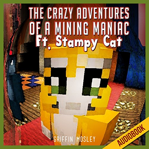 The Crazy Adventures of a Mining Maniac Ft. Stampy Cat audiobook cover art