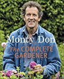 The Complete Gardener: A Practical, Imaginative Guide to Every Aspect of Gardening - Monty Don