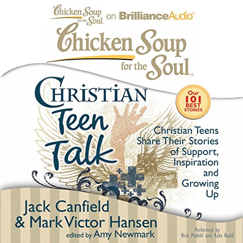 Chicken Soup for the Soul: Christian Teen Talk - Christian Teens Share Their Stories of Support, Inspiration, and Growing Up audiobook cover art