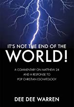It's Not the End of the World!: A Commentary on Matthew 24 and a Response to Pop Christian Eschatology