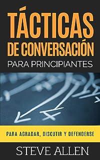 Tácticas de conversación para principiantes para agradar, discutir y defenderse: Cómo iniciar una...
