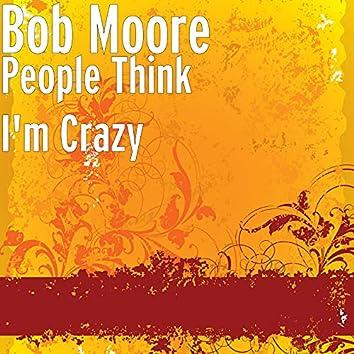 People Think I'm Crazy (2021 Remaster)
