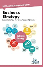 Business Strategy Essentials You Always Wanted To Know (Self-Learning Management Series)