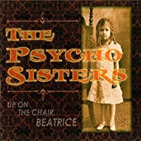 Up On The Chair, Beatrice by The Psycho Sisters (2015-09-11)