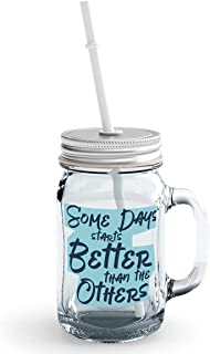 Clear Mason Jar-Some Days Starts Better Then Other Quote Glass Jar With Straws