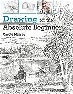 Drawing for the Absoute Beginner (Absolute Beginner Art)