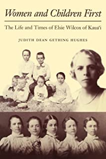 Women and Children First: The Life and Times of Elsie Wilcox of Kauaʻi