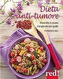 Dieta anti-tumore: Prevenire il cancro mangiando con gusto