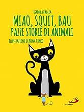 Miao, squit, bau. Pazze storie di animali. Ediz. illustrata (Racconti fiabeschi)
